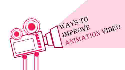 powerpoint animation video-Ways To Improve Animation Video